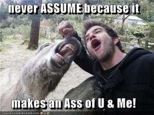 Don't Assume Bro!