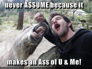 Don't Assume Bro!