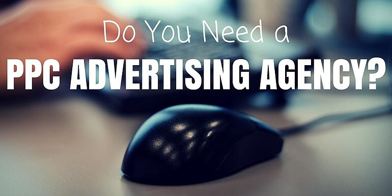 do you need pay per click advertising agency