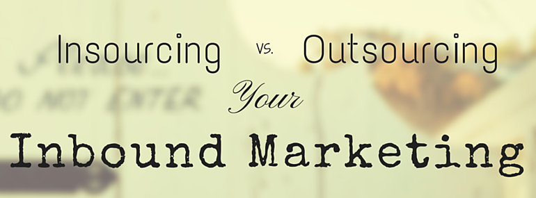 Insourcing vs. Outsourcing your Inbound Marketing