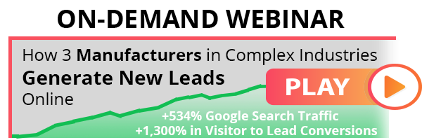Webinar - How 3 Manufacturers in Complex Industries Generate New Leads Online