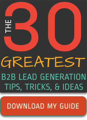 Download Your Guide - 30 Greatest B2B Lead Gen Tips, Tricks & Ideas