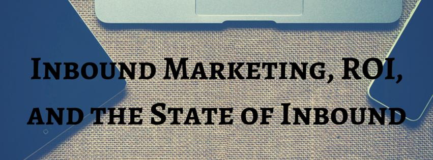Inbound Marketing Is Tied to Higher ROI [State of Inbound 2016]
