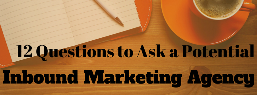 12 Questions to Ask a Potential Inbound Marketing Services Provider