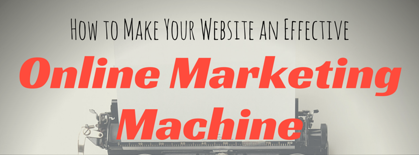 Effective Online Marketing to Turn Your Website Into a Machine