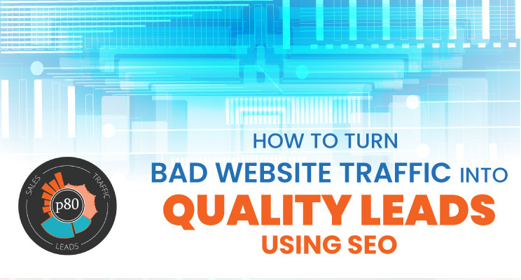 How to Turn Bad Website Traffic into Quality Leads Using SEO