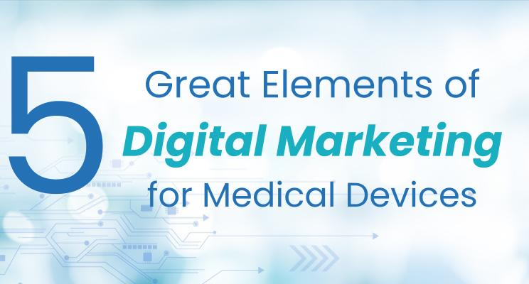 5 Great Elements of Digital Marketing for Medical Devices