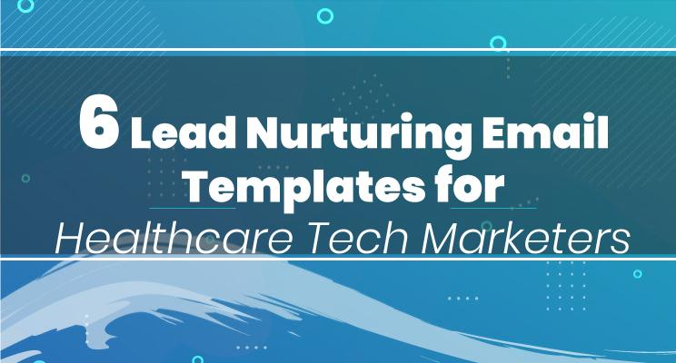 6 Lead Nurturing Email Templates for Healthcare Tech Marketers