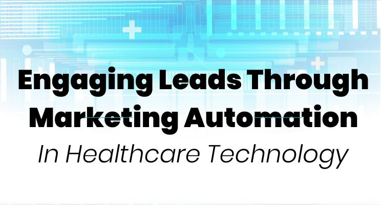 Engaging Leads Through Marketing Automation in Healthcare Technology
