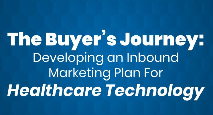 The Buyer's Journey: Developing an Inbound Marketing Plan for Healthcare Tech