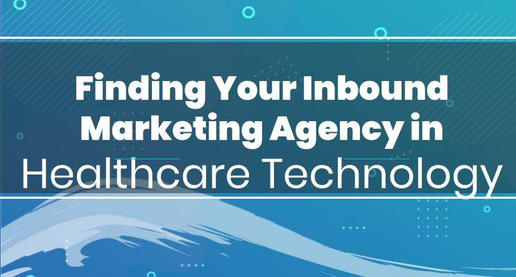 Finding Your Inbound Marketing Agency in Healthcare Technology