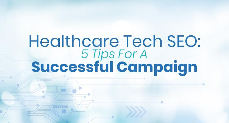 Healthcare Technology SEO: 5 Tips For A Successful Campaign