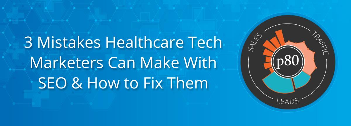 3 Mistakes Healthcare Tech Marketers Can Make With SEO & How to Fix Them