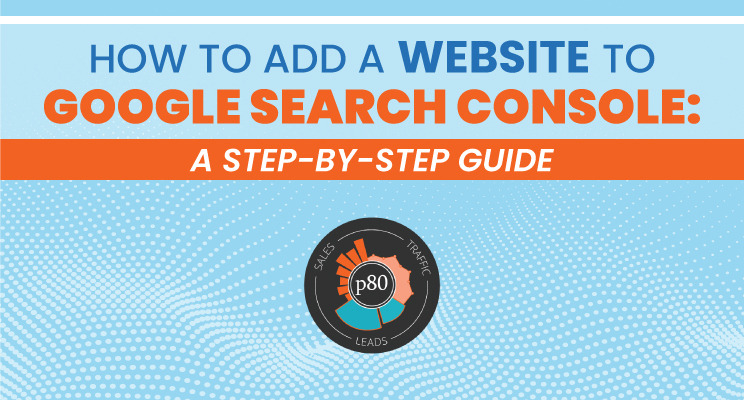 How to Add a Website to Google Search Console: A Step by Step Guide