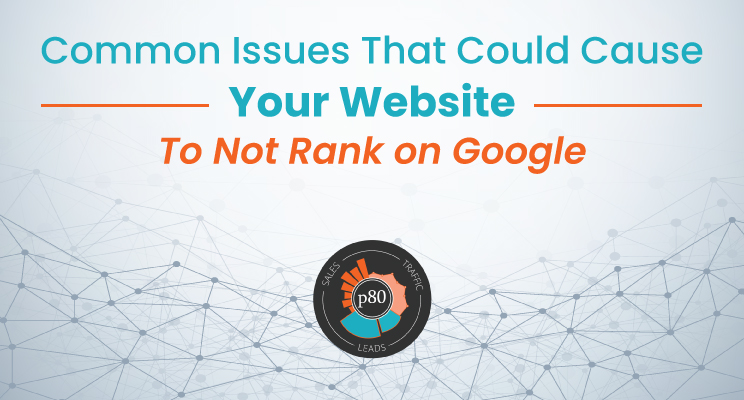 Common Issues That Could Cause Your Website to Not Rank on Google