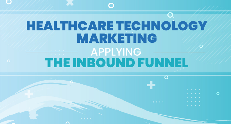 Healthcare Technology Marketing: Applying the Inbound Funnel