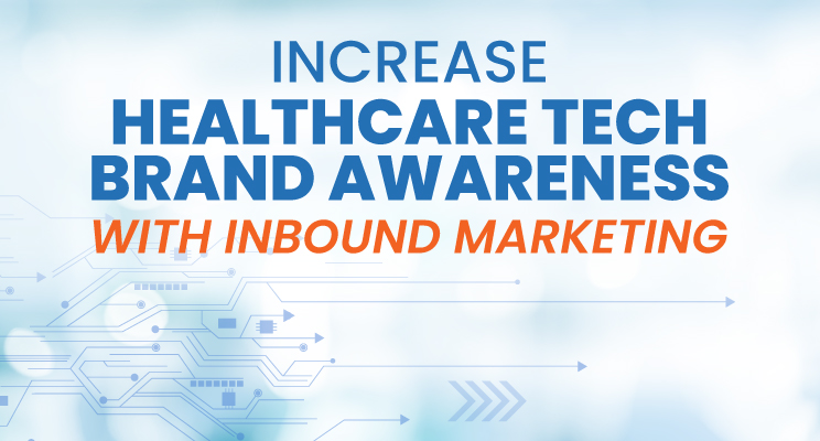 Increase Brand Awareness for Healthcare Tech Using Inbound Marketing