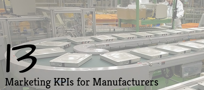 13 Must-Know Marketing KPIs for Manufacturers