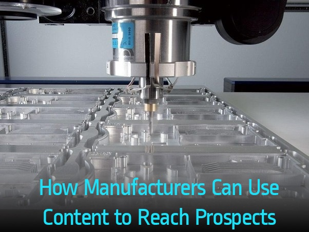 How Manufacturers Can Use Content to Reach Prospects (Example)