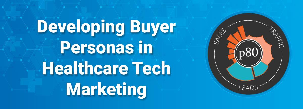 How to Develop Healthcare Technology Buyer Personas for B2B Marketing