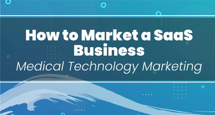 How to Market a SaaS Business | Medical Technology Marketing